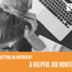 Why am I not Getting an Interview? A Helpful Job Hunting Guide